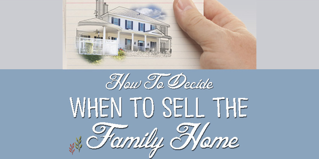 How-To-Decide-When-To-Sell-The-Family-Home