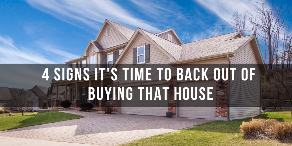 4 signs it's time to back out of buying that house