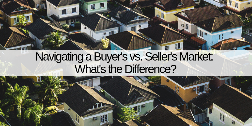 Navigating a Buyer's vs. Seller's Market