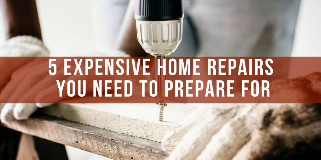 5 Expensive Home Repairs You Need to Prepare For