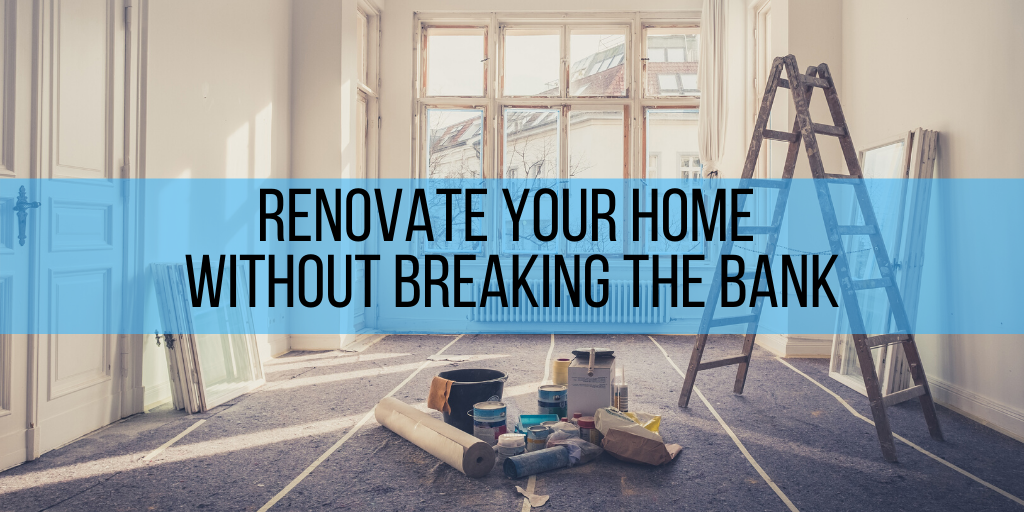 Renovate Your Home Without Breaking the Bank